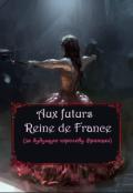 "Обложка книги ""Аux futurs  Reine de France """