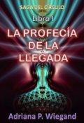 """Cubierta del libro """"La Profecía De La Llegada - Libro 1 de la Saga Del Círculo"""""""