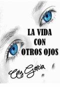 """Cubierta del libro """"""""La Vida Con Otros Ojos"""""""""""