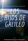 """Cubierta del libro """"Los Hijos de Galileo. Crónicas de un Regreso Inesperado"""""""