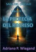 """Cubierta del libro """"La Profecía del Regreso - Libro 2 de la Saga Del CÍrculo"""""""