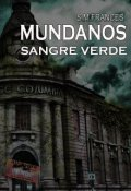 """Cubierta del libro """"Mundanos """"Sangre Verde"""""""""""