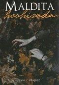 """Cubierta del libro """"Maldita Hechizada"""""""
