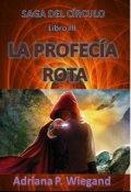 """Cubierta del libro """"La Profecía Rota - Libro 3 de la Saga Del CÍrculo"""""""