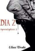"""Cubierta del libro """"Día Z: Apocaliptíco I"""""""