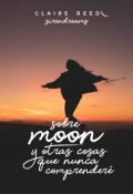 """Cubierta del libro """"Sobre Moon y otras cosas que nunca comprenderé"""""""