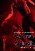 """Cubierta del libro """"We Are Animals """""""
