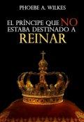 """Cubierta del libro """"El príncipe que no estaba destinado a reinar"""""""