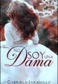 """Cubierta del libro """"¡no soy una Dama!... Trilogía: Damas Rebeldes """"1"""""""""""