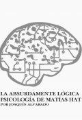 """Cubierta del libro """"La Absurdamente Lógica Psicología de Matías Hat"""""""