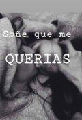 """Cubierta del libro """"Soñe que me Querias """""""