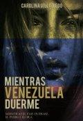 """Cubierta del libro """"Mientras Venezuela Duerme"""""""