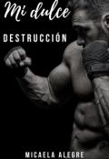 """Cubierta del libro """"Mi Dulce Destrucción - Próximamente"""""""