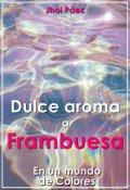 """Cubierta del libro """"Dulce Aroma a Frambuesa. [en un mundo de Colores]"""""""