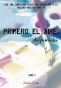 """Cubierta del libro """"Primero el aire, después tú © - (libro #1 Peadt)"""""""