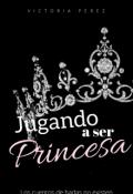 """Cubierta del libro """"Jugando a ser princesa """""""