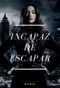 """Cubierta del libro """"Incapaz de escapar♡"""""""