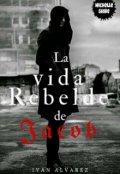 """Cubierta del libro """"La vida rebelde de Jacob."""""""