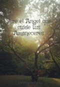 """Cubierta del libro """"Seré el Ángel que cuide tus Amaneceres"""""""