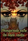 """Cubierta del libro """"Desesperada entre las hojas caídas"""""""