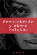 """Cubierta del libro """"Secuestrada y otros relatos (editado)"""""""