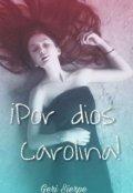 """Cubierta del libro """"¡por dios Carolina!"""""""