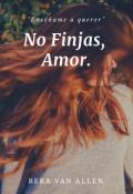 """Cubierta del libro """"No Finjas, Amor."""""""