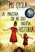 """Cubierta del libro """"Ms Oyola la maestra que no solo enseña historia """""""