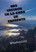"""Cubierta del libro """"Mis Vecinos De La Casa De Enfrente"""""""