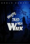 "Book cover ""Where Dead Men Walk"""
