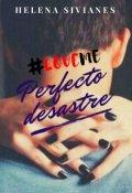 """Cubierta del libro """"Perfecto desastre #loveme"""""""
