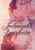 """Cubierta del libro """"Indominable y Perfecta... 1# Saga: Siempre Juntas"""""""