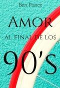 """Cubierta del libro """"Amor al final de los 90's"""""""