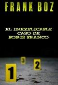 """Cubierta del libro """"El Inexplicable Caso de Boris Franco"""""""