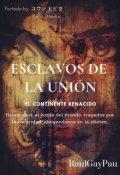 """Cubierta del libro """"Esclavos De La UniÓn: El Continente Renacido"""""""