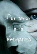 """Cubierta del libro """"Por amor a la venganza """""""
