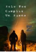"""Cubierta del libro """"Solo Por Cumplir Un Sueño Z"""""""