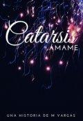 """Cubierta del libro """"Catarsis: Ámame Serie Catarsis #1"""""""