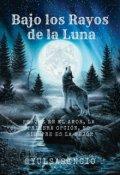 """Cubierta del libro """"Bajo los Rayos de la Luna // En Edición"""""""