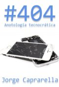 """Cubierta del libro """"404 - Antología tecnocrática"""""""