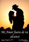 """Cubierta del libro """"Mi amor fuera de tu alcance. Saga Mujeres N°1"""""""