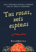 """Cubierta del libro """"Tus Rosas, mis espinas """""""