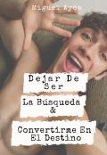 """Cubierta del libro """"Dejar De Ser La Búsqueda & Convertirme En El Destino """""""