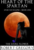 """Book cover """"Heart of The Spartan - The Dark Flower"""""""