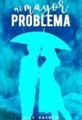 """Cubierta del libro """"Mi mayor problema ©"""""""