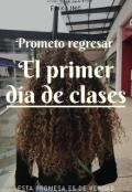 """Cubierta del libro """"Prometo Regresar El Primer Día De Clases"""""""