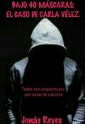 """Cubierta del libro """"Bajo 40 Máscaras: El Caso De Carla Vélez. """""""