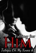"""Cubierta del libro """"Falling for him. (trilogía On My Knees #1)"""""""
