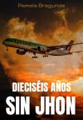 """Cubierta del libro """"Dieciséis años sin Jhon """""""
