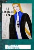 """Cubierta del libro """"La Sombra De La Paz"""""""